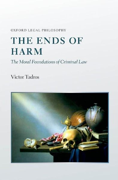 The Ends of Harm The Moral Foundations of Criminal Law