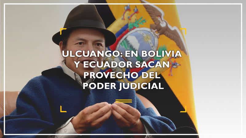 Ulcuango En Bolivia y Ecuador sacan provecho del poder judicial
