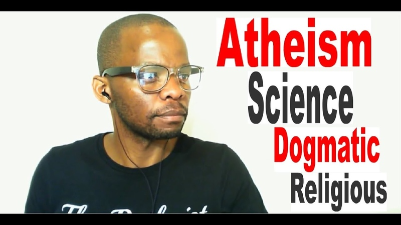 Atheism and Science Are Dogmatic Thus Religious | The Psalmist