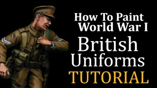 How to Paint British World War 1 Uniforms: Tommy's War painting Tutorial