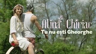 Alina Chiriac - Tu nu ești Gheorghe [Official Video]