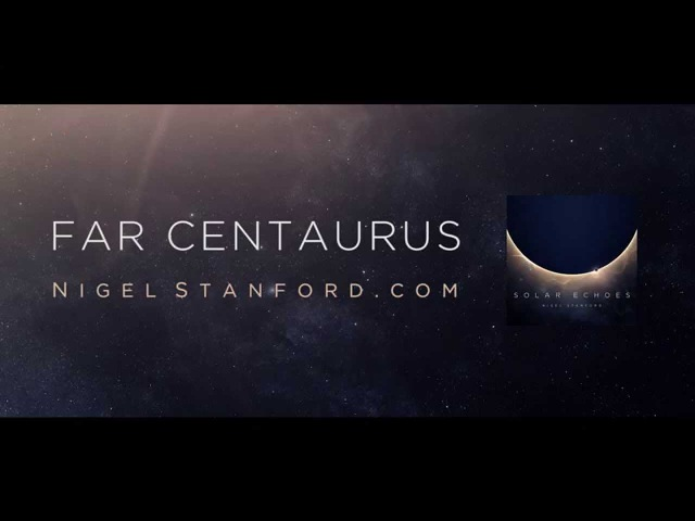 Far Centaurus from Solar Echoes Nigel Stanford Official Visual