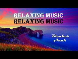 RELAXING MUSIC + Blonker + Anak