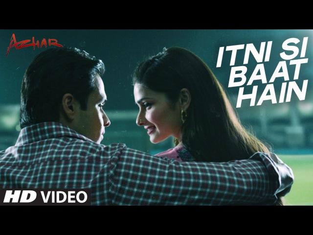 Клип на песню Itni Si Baat Hain к фильму Azhar Эмран Хашми Прачи Десаи