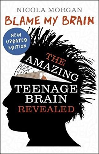 Blame My Brain The Amazing Teenage Brain Revealed