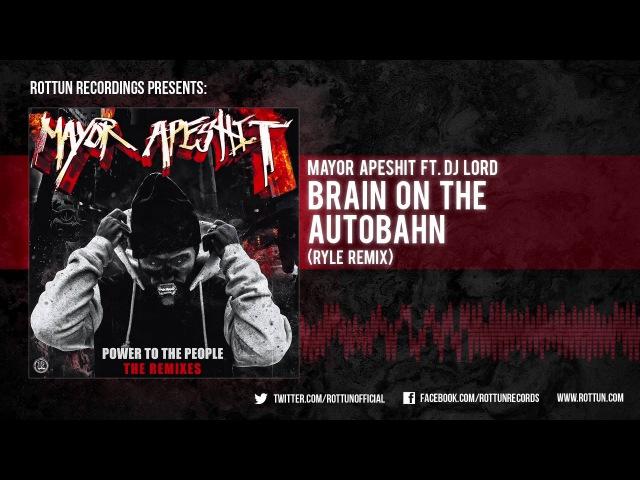Mayor Apeshit Brain On The Autobahn Ryle Remix Rottun
