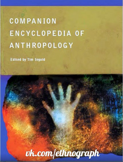 Companion encyclopedia of anthropology Edited by Tim Ingold