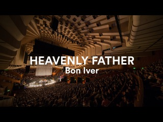 "Bon Iver - ""Heavenly Father"" (Acapella) | Live at Sydney Opera House"