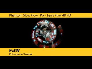 スーパースローポイ イグニスピクセル48HD Super Slow Poi : Ignis Pixel 48HD
