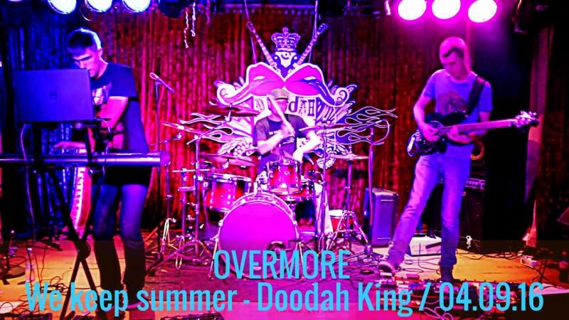OVERMORE We keep summer Doodah King 04 09 16
