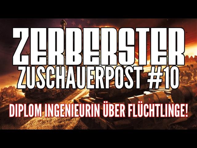 ZERBERSTER ZUSCHAUERPOST - TEIL 10: DIPLOM INGENIEURIN ÜBER FLÜCHTLINGE DEUTSCHLANDS ZUKUNFT!