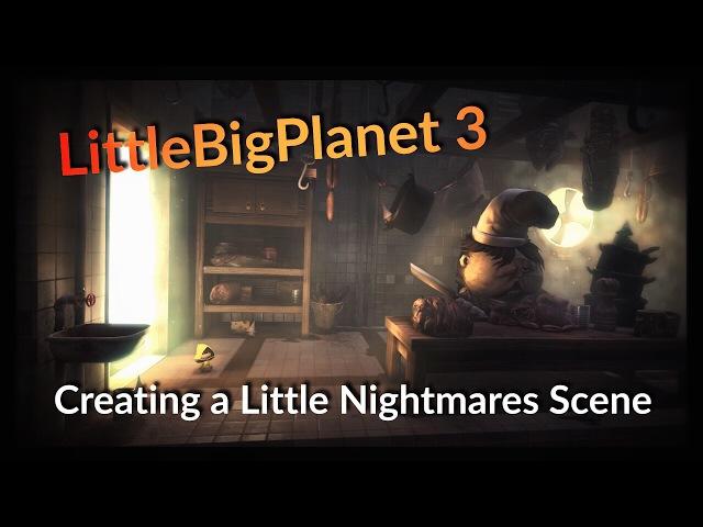 LBP3 Creating a Little Nightmares Scene