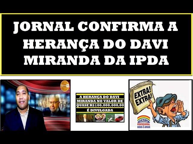 BOMBA NA IPDA! HERANÇA MILIONÁRIA DO DAVI MIRANDA SAIU NO JORNAL-HD