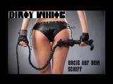 DIRTY WHITE - ORGIE AUF DEM SCHIFF (на немецком языке)