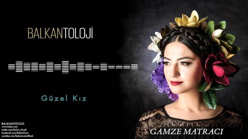 Gamze Matracı Güzel Kız Balkantoloji © 2016 Kalan Müzik