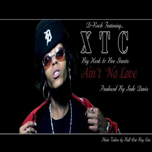 XTC альбом Aint No Love (feat. D-Rock, Big Herk & Bee Streets)