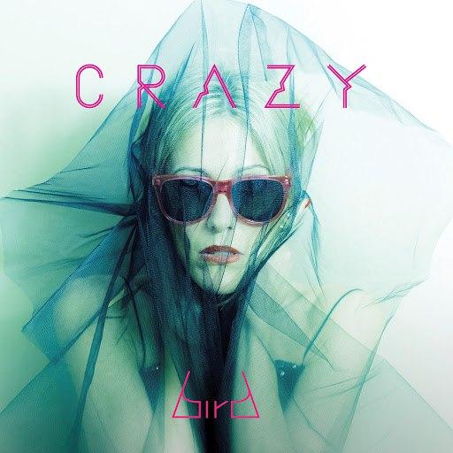 Bird альбом Crazy