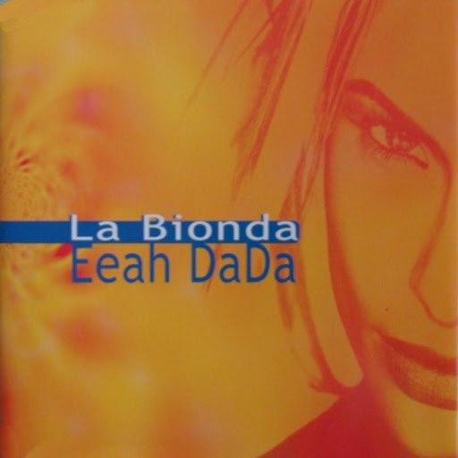 LA BIONDA альбом La Bionda - Eeah Dada - Exclusive Danski & DJ Delmundo Remix