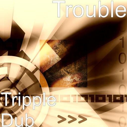 Trouble альбом Tripple Dub