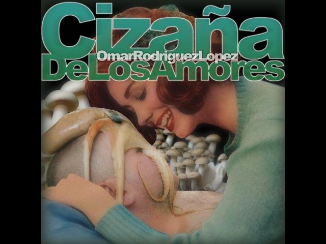Omar Rodríguez-López - Cizaña de los Amores