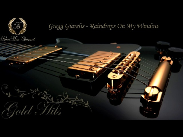 Gregg Giarelis - Raindrops On My Window