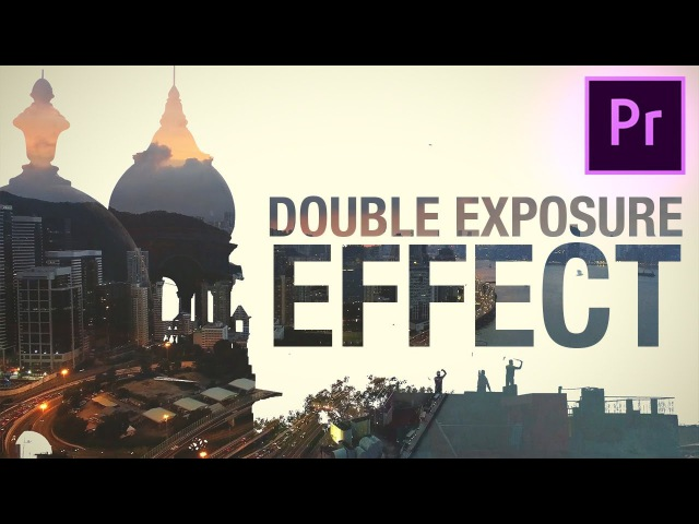 How to create a DOUBLE EXPOSURE Video Effect in Adobe Premiere Pro! (CC 2017 Tutorial)