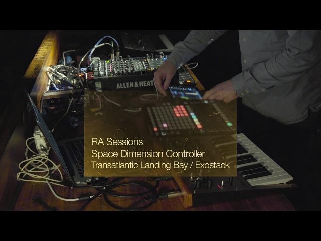 RA Sessions: Space Dimension Controller Transatlantic Landing Bay Exostack Resident Advisor