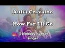 Auli'l Cravalho - How Far I'll Go || Моана - Что Меня Ждет