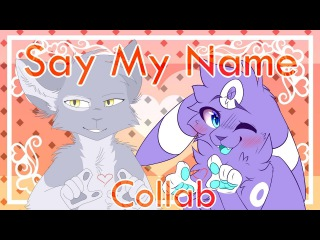 Say My Name || Meme 【Collab with Vicats】