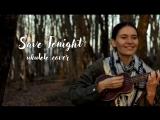 Save tonight - Eagle-Eye Cherry (ukulele cover by Natalie Peptonaru)