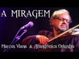 Marcus Viana e Transfonica Orkestra - A Miragem