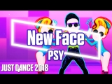Just Dance 2018 | New Face - PSY | Just Dance 2017 [Mod]