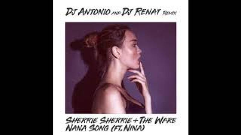 Sherrie Sherrie The Ware - Nana Song (Dj Antonio Dj Renat Remix)