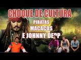 CHOQUE DE CULTURA #7 Piratas, Macacos e Johnny Depp