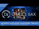 Лучшая Клубная музыка Dj ONeill Sax - Electro Pop House [2017 Sax Mix]