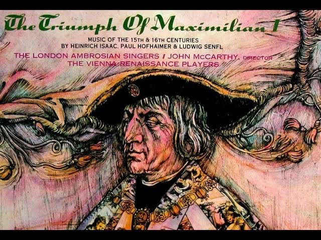 The Triumph of Maximilian I Music of Isaac Hofhaimer and Senfl 15th 16th Centuries