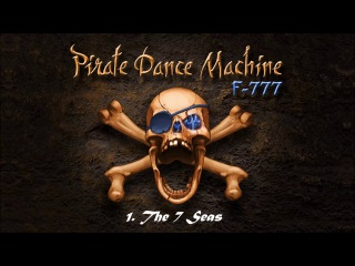 F-777 - Pirate Dance Machine (FULL ALBUM)