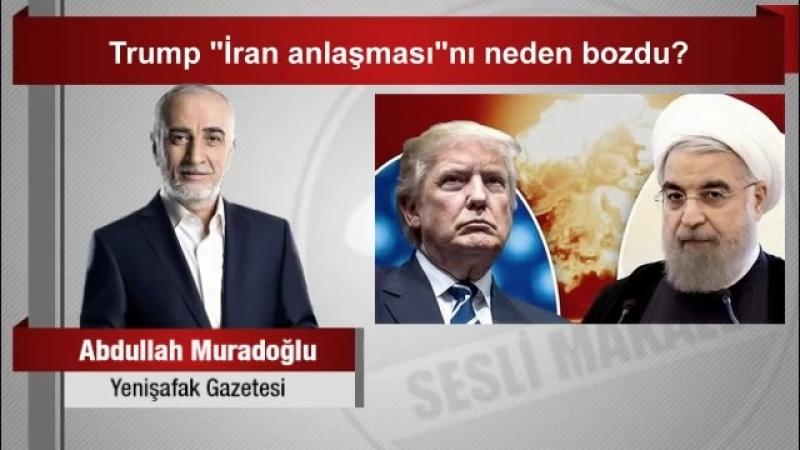 """Abdullah Muradoğlu Trump İran anlaşması""""nı neden bozdu"""