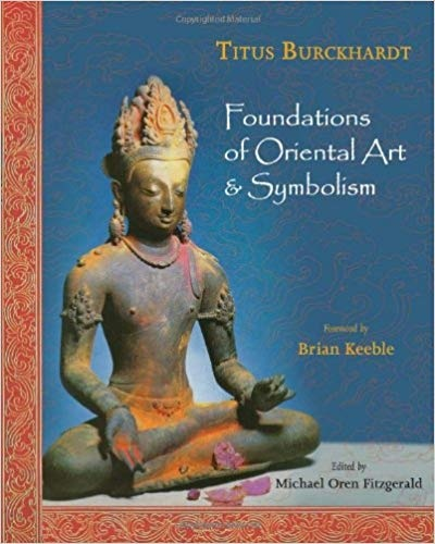 Titus Burckhardt- Michael Fitzgerald and Brian Keeble - Foundations of Oriental Art - Symbolism