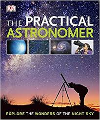 The Practical Astronomer Explore the Wonders of the Night Sky