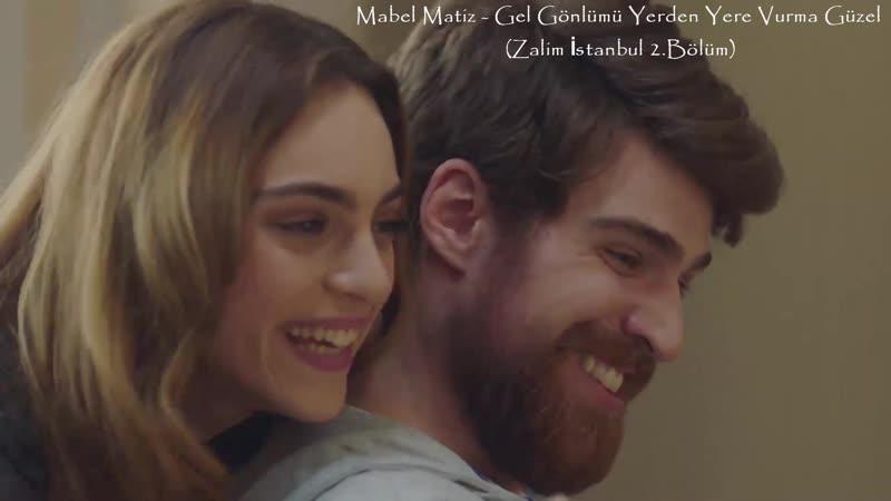 Mabel Matiz - Gel Gönlümü Yerden Yere Vurma Güzel (Zalim İstanbul 2.Bölüm)