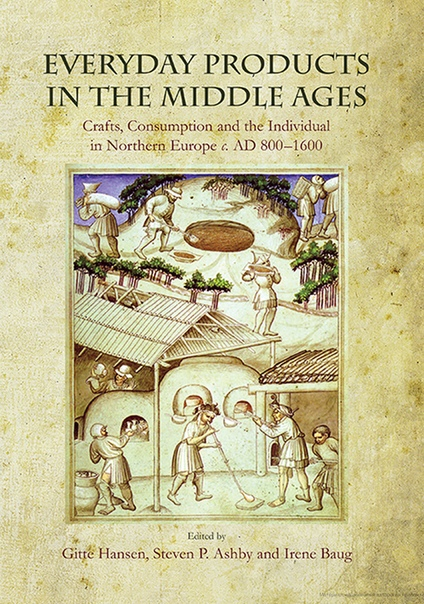 Everyday Products in the Middle Ages  Crafts, Consumption and the Individual in Northern Europe c