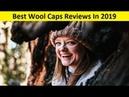 Top 3 Best Wool Caps Reviews In 2019