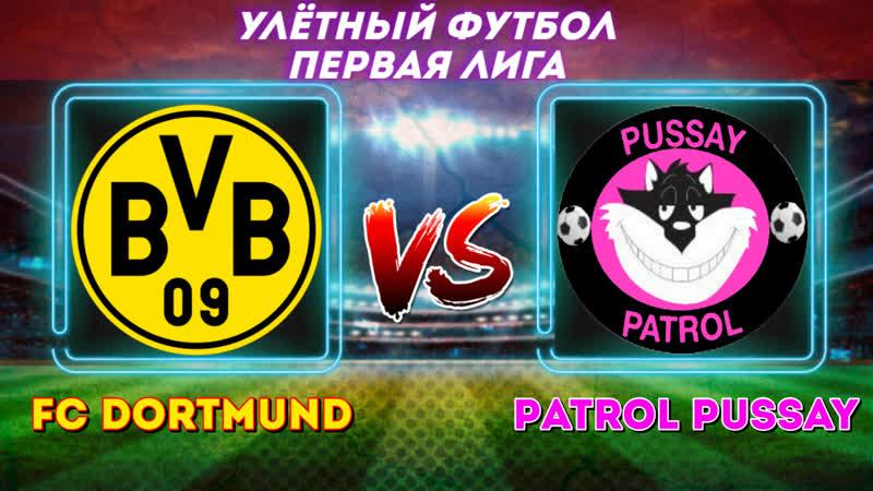 FC Dortmund - Patrol Pussay