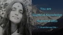 You are Supreme Knowledge, Supreme Bliss ~ Anandamayi Ma