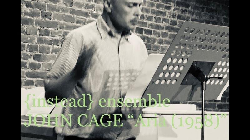 {instead} ensemble - John Cage. Aria (1958)