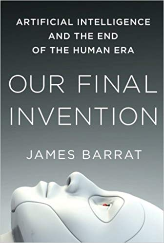 James Barrat Our Final Invention Artificial Intelligence and the End of the Human Era