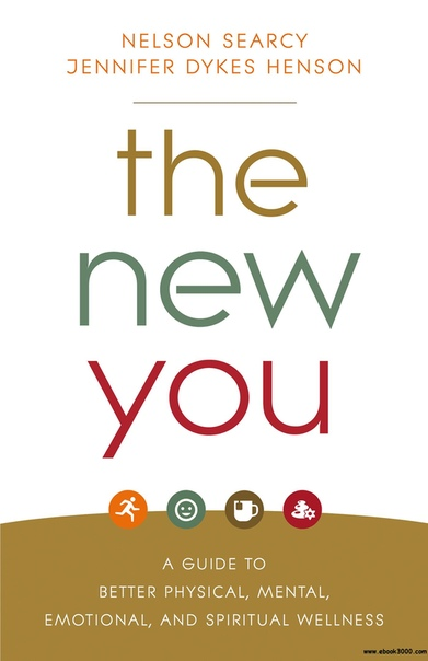 The New You A Guide to Better Physical, Mental, Emotional, and Spiritual Wellness
