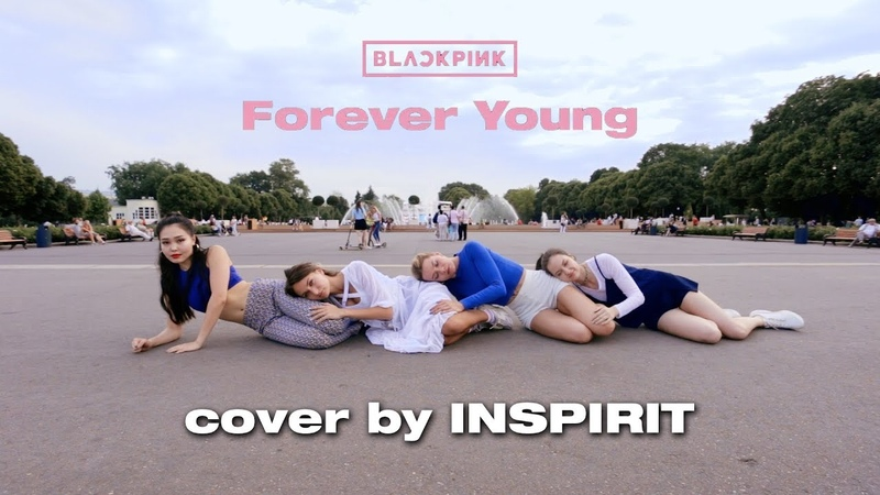 HD [KPOP IN PUBLIC CHALLENGE] BLACKPINK (블랙핑크) - Forever Young by INSPIRIT Dance Group