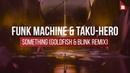 Funk Machine Taku Hero Something Goldfish Blink Remix